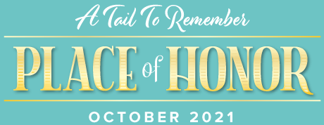 A Tail To Remember's Place of Honor for April 2021